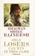 osho only losers can win in this game
